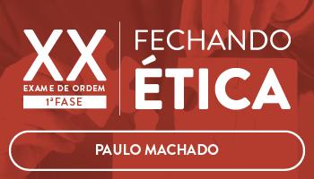 CURSO FECHANDO ÉTICA - 1ª FASE DO XX EXAME DA OAB - PROFESSOR PAULO MACHADO (DISCIPLINA ISOLADA)
