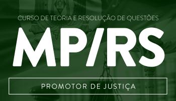 CONCURSO PARA O MINISTÉRIO PÚBLICO DO RIO GRANDE DO SUL (PROMOTOR MP/RS) -  CURSO DE TEORIA E RESOLUÇÃO DE QUESTÕES