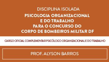 CURSO DE PSICOLOGIA ORGANIZACIONAL E DO TRABALHO PARA O CONCURSO DO CORPO DE BOMBEIROS MILITAR DO DISTRITO FEDERAL - CARGO OFICIAL COMPLEMENTAR PSICÓLOGO ORGANIZACIONAL E DO TRABALHO