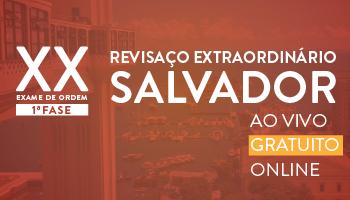 REVISAÇO EXTRAORDINÁRIO PARA A 1ª FASE DO XX EXAME DE ORDEM - ESPECIAL PARA SALVADOR/BA