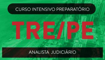 TRE/PE - CURSO INTENSIVO PREPARATÓRIO PARA O TRIBUNAL REGIONAL ELEITORAL DO ESTADO DE PERNAMBUCO - ANALISTA JUDICIÁRIO - ÁREA JUDICIÁRIA