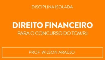 CURSO DE DIREITO FINANCEIRO PARA O CONCURSO DO TCM/RJ - PROF WILSON ARAÚJO (DISCIPLINA ISOLADA)