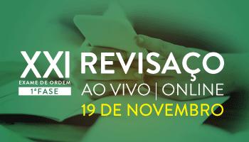 REVISAÇO ONLINE - OAB PRIMEIRA FASE XXI EXAME DE ORDEM UNIFICADO
