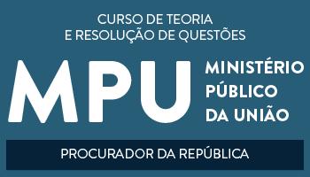 CONCURSO PARA O MINISTÉRIO PÚBLICO DA UNIÃO (PROCURADOR DA REPÚBLICA) -  TEORIA E RESOLUÇÃO DE QUESTÕES