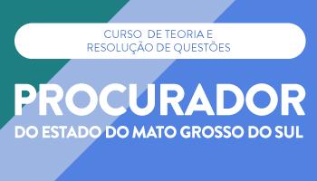 CURSO PARA O CONCURSO DE PROCURADOR DO ESTADO DO MATO GROSSO DO SUL - TEORIA E RESOLUÇÃO DE QUESTÕES