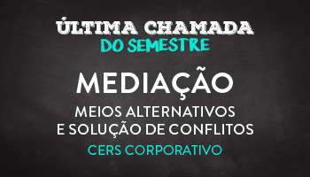 CURSO DE MEDIAÇÃO - MEIOS ALTERNATIVOS E SOLUÇÃO DE CONFLITOS - CERS CORPORATIVO