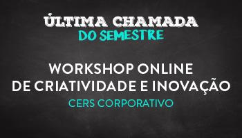 WORKSHOP ONLINE DE CRIATIVIDADE E INOVAÇÃO - CERS CORPORATIVO