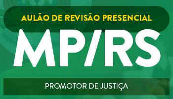 MINISTERIO PÚBLICO DO RIO GRANDE DO SUL/RS - AULÃO DE REVISÃO PRESENCIAL PARA O CONCURSO DE PROMOTOR DE JUSTIÇA SUBSTITUTO
