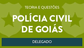 CONCURSO PARA O CARGO DE DELEGADO DE POLÍCIA CIVIL DO ESTADO DE GOIÁS  - CURSO DE TEORIA E QUESTÕES
