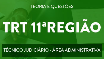 CURSO PARA O CONCURSO DO TRT - 11ª REGIÃO - CARGO: TÉCNICO JUDICIÁRIO - ÁREA ADMINISTRATIVA