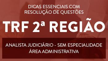 CURSO DE DICAS ESSENCIAIS COM RESOLUÇÃO DE QUESTÕES PARA O CONCURSO DE ANALISTA JUDICIÁRIO/SEM ESPECIALIDADE - ÁREA ADMINISTRATIVA DO TRF 2ª REGIÃO (RJ E ES)
