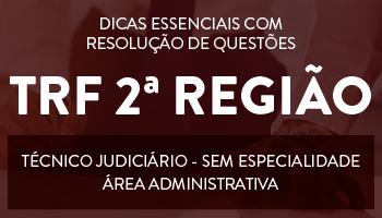 CURSO DE DICAS ESSENCIAIS COM RESOLUÇÃO DE QUESTÕES PARA O CONCURSO DE TÉCNICO JUDICIÁRIO/SEM ESPECIALIDADE - ÁREA ADMINISTRATIVA DO TRF 2ª REGIÃO (RJ E ES)