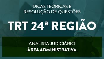 CURSO PARA O CONCURSO DO TRT 24ª REGIÃO - ANALISTA JUDICIÁRIO - ÁREA ADMINISTRATIVA