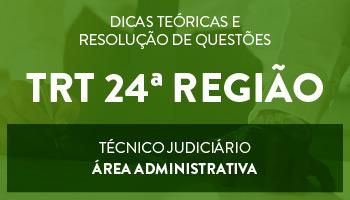 CURSO PARA O CONCURSO DO TRT 24ª REGIÃO - TÉCNICO JUDICIÁRIO - ÁREA ADMINISTRATIVA