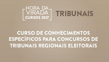 CURSO DE CONHECIMENTOS ESPECÍFICOS PARA CONCURSOS DE TRIBUNAIS REGIONAIS ELEITORAIS