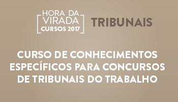 CURSO DE CONHECIMENTOS ESPECÍFICOS PARA CONCURSOS DE TRIBUNAIS DO TRABALHO