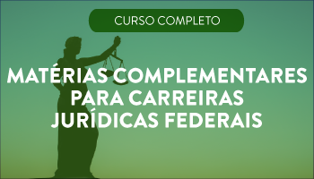 CURSO DE MATÉRIAS COMPLEMENTARES PARA CARREIRAS JURÍDICAS FEDERAIS