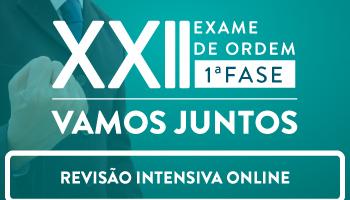INTENSIVO OAB VAMOS JUNTOS PRIMEIRA FASE XXII EXAME DE ORDEM UNIFICADO