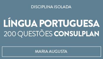 CURSO DE LÍNGUA PORTUGUESA 200 QUESTÕES CONSULPLAN - PROFA. MARIA AUGUSTA (DISCIPLINA ISOLADA)