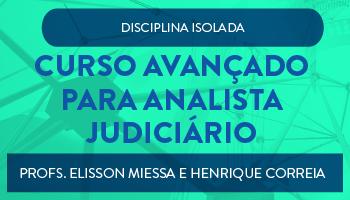 CURSO AVANÇADO PARA ANALISTA JUDICIÁRIO - DIREITO DO TRABALHO E PROCESSO DO TRABALHO - PROFS. ÉLISSON MIESSA E HENRIQUE CORREIA (DISCIPLINA ISOLADA)