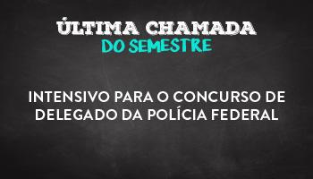 INTENSIVO PARA O CONCURSO DE DELEGADO DA POLÍCIA FEDERAL