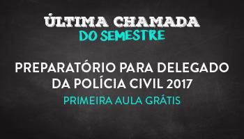 CURSO PREPARATÓRIO PARA DELEGADO DA POLÍCIA CIVIL 2017 - PRIMEIRA AULA GRÁTIS