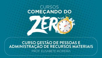 CURSO GESTÃO DE PESSOAS E ADMINISTRAÇÃO DE RECURSOS MATERIAIS - COMEÇANDO DO ZERO 2017 - PROFA. ELISABETE MOREIRA (DISCIPLINA ISOLADA)