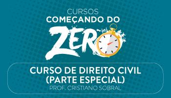 CURSO DE DIREITO CIVIL (PARTE ESPECIAL) - COMEÇANDO DO ZERO 2017 - PROF. CRISTIANO SOBRAL/RJ (DISCIPLINA ISOLADA)