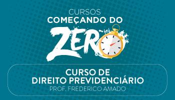CURSO DE DIREITO PREVIDENCIÁRIO - COMEÇANDO DO ZERO 2017 - PROF. FREDERICO AMADO/BA (DISCIPLINA ISOLADA)