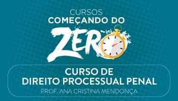 CURSO DE DIREITO PROCESSUAL PENAL - COMEÇANDO DO ZERO 2017 - PROFª. ANA CRISTINA/RJ - (DISCIPLINA ISOLADA)