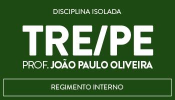 CURSO DE REGIMENTO INTERNO RETA FINAL PARA O TRE/PE - PROF. JOÃO PAULO OLIVEIRA/BA (DISCIPLINA ISOLADA)