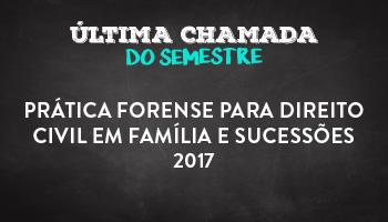 CURSO DE PRÁTICA FORENSE PARA DIREITO CIVIL EM FAMÍLIA E SUCESSÕES 2017