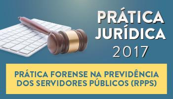 CURSO DE PRÁTICA FORENSE NA PREVIDÊNCIA DOS SERVIDORES PÚBLICOS (RPPS) 2017