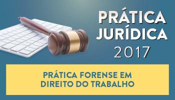 CURSO DE PRÁTICA FORENSE EM DIREITO DO TRABALHO 2017