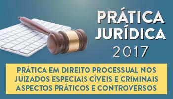 CURSO DE PRÁTICA EM DIREITO PROCESSUAL NOS JUIZADOS ESPECIAIS CÍVEIS E CRIMINAIS  ASPECTOS PRÁTICOS E CONTROVERSOS  2017