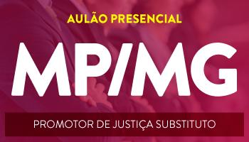 MINISTERIO PÚBLICO DE MINAS GERAIS (MP/MG) - AULÃO DE REVISÃO PRESENCIAL PARA O CONCURSO DE PROMOTOR DE JUSTIÇA SUBSTITUTO