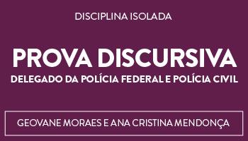 CURSO PARA PROVA DISCURSIVA DE DELEGADO DE POLÍCIA FEDERAL E DELEGADO DE POLÍCIA CIVIL - DIREITO PENAL E PROCESSO PENAL (DISCIPLINA ISOLADA)