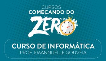 CURSO DE INFORMÁTICA - COMEÇANDO DO ZERO 2017 - PROFª. EMANNUELLE GOUVEIA (DISCIPLINA ISOLADA)
