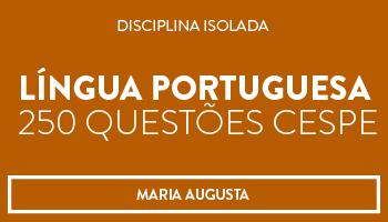 CURSO DE LÍNGUA PORTUGUESA 250 QUESTÕES CESPE - PROFA. MARIA AUGUSTA (DISCIPLINA ISOLADA)