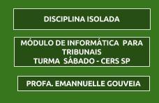 MÓDULO DE INFORMÁTICA PARA TRIBUNAIS - PROFESSORA EMANNUELLE GOUVEIA -  CERS SÃO PAULO  - TURMA SÁBADO