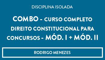 CURSO DE DIREITO CONSTITUCIONAL  PARA CONCURSOS (Mód. I e II) - PROF. RODRIGO MENEZES (DISCIPLINA ISOLADA)