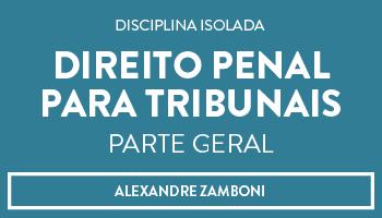 CURSO DE DIREITO PENAL PARA TRIBUNAIS - PARTE GERAL - PROF. ALEXANDRE ZAMBONI
