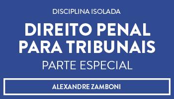 CURSO DE DIREITO PENAL PARA TRIBUNAIS - PARTE ESPECIAL - PROF. ALEXANDRE ZAMBONI