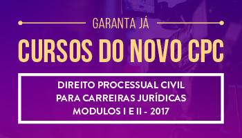 CURSO DE DIREITO PROCESSUAL CIVIL PARA CARREIRAS JURÍDICAS - MODULOS I E II -2017 - PROFS.  DANIEL ASSUMPÇÃO, MAURICIO CUNHA E LUCIANO ROSSATO (DISCIPLINA ISOLADA)