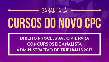 CURSO DE DIREITO PROCESSUAL CIVIL PARA CONCURSOS DE ANALISTA ADMINISTRATIVO DE TRIBUNAIS 2017 - PROF.  ANDRÉ MOTA (DISCIPLINA ISOLADA)