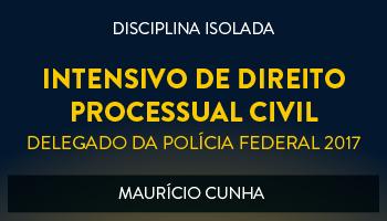 CURSO INTENSIVO DE DIREITO PROCESSUAL CIVIL PARA O CONCURSO DE DELEGADO DA POLÍCIA FEDERAL - TEORIA E RESOLUÇÃO DE QUESTÕES 2017 - PROF. MAURÍCIO CUNHA (DISCIPLINA ISOLADA)