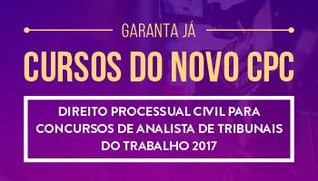CURSO DE DIREITO PROCESSUAL CIVIL PARA CONCURSOS DE ANALISTA DE TRIBUNAIS DO TRABALHO 2017 - PROF.  ANDRÉ MOTA (DISCIPLINA ISOLADA)