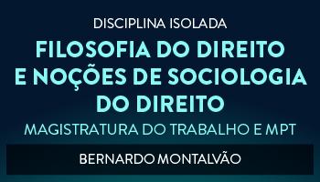 CURSO DE FILOSOFIA DO DIREITO E NOÇÕES DE SOCIOLOGIA DO DIREITO PARA CONCURSO DA MAGISTRATURA DO TRABALHO E DO MINISTÉRIO PÚBLICO DO TRABALHO 2017 - PROF. BERNARDO MONTALVÃO (DISCIPLINA ISOLADA)