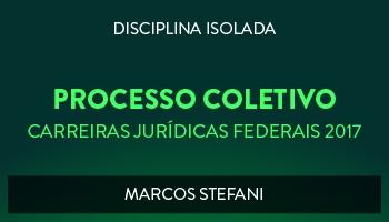 CURSO DE PROCESSO COLETIVO PARA CONCURSOS DAS CARREIRAS JURÍDICAS FEDERAIS - 2017 - PROF. MARCOS STEFANI (DISCIPLINA ISOLADA)