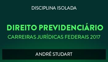 CURSO DE DIREITO PREVIDENCIÁRIO PARA CONCURSOS DAS CARREIRAS JURÍDICAS FEDERAIS - 2017 - PROF. ANDRÉ STUDART (DISCIPLINA ISOLADA)